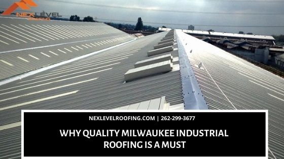 2020 Nex Level ROOFING 3 - WHY QUALITY MILWAUKEE INDUSTRIAL ROOFING IS A MUST