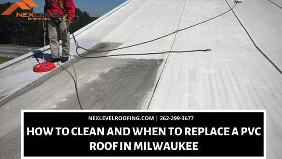 2020 Nex Level ROOFING 1 - How to Clean and When to Replace a PVC roof in Milwaukee
