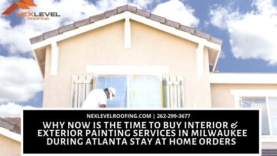 34 - Why Now is the Time to Buy Interior & Exterior Painting Services in Milwaukee during Atlanta Stay At Home Orders